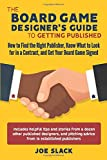 The Board Game Designer's Guide to Getting Published: How to Find the Right Publisher, Know what to Look for in a Contract, and Get Your Board Game Signed