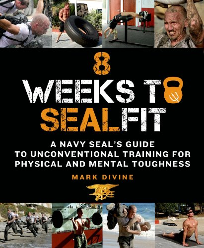 8 Weeks to SEALFIT: A Navy SEAL\'s Guide to Unconventional Training for Physical and Mental Toughness-Revised Edition (English Edition)