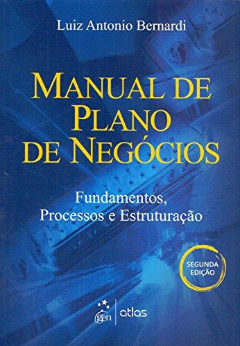 Manual De Plano De Negócios: Fundamentos, Processos E Estruturação