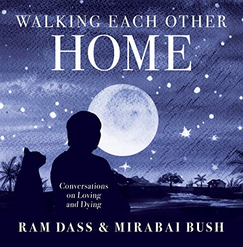 Walking Each Other Home: Conversations on Love and Dying