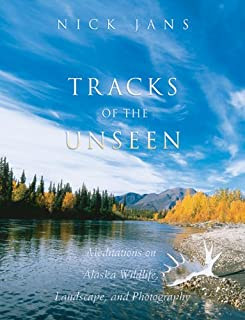 Tracks of the Unseen: Meditations on Alaska Wildlife, Landscape, and Photography
