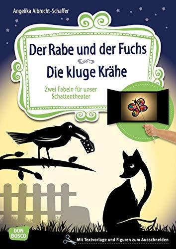 Der Rabe und der Fuchs. Die kluge Krähe. Zwei Fabeln für unser Schattentheater mit Textvorlage und Figuren zum Ausschneiden (Geschichten und Figuren für unser Schattentheater)