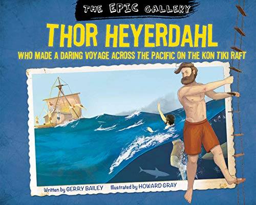 Thor Heyerdahl: who made a daring voyage across the Pacific on the Kon Tiki raft (The EPIC Gallery) (English Edition)