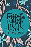 Fall for Jesus he Never Leaves: Diary Journal Notebook Gift Lover Jesus Notebook for boys and girls, for man, women, 6x9 in (15.24cm x 22.86cm) 120 pages Lined Journal, Blank Journal To Write In.