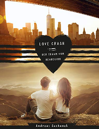 Love Crash - Der Traum vom Neubeginn von [Andreas Suchanek]