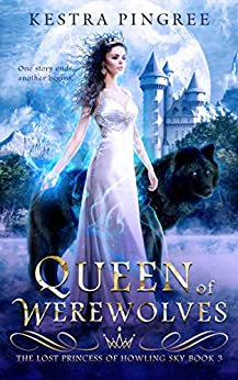 Queen of Werewolves (The Lost Princess of Howling Sky Book 3) by [Kestra Pingree]