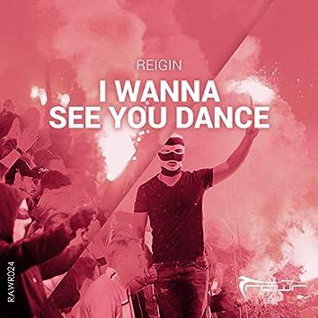 I Wanna See You Dance