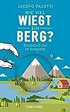 Wie viel wiegt ein Berg?: Wissenschaft über der Baumgrenze - Jacopo Pasotti