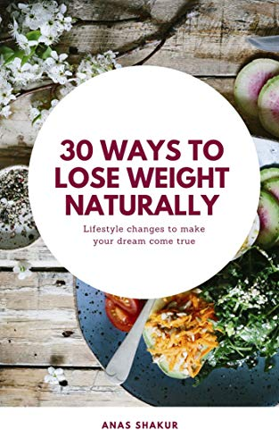 30 Ways to Lose Weight Naturally: Lifestyle Changes to make your dream come true, Arе Prоtеіn Shаkеѕ Gооd Fоr Weight Lоѕѕ? (English Edition)