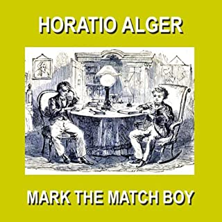 Mark the Match Boy     Or Richard Hunter's Ward              By:                                                                                                                                 Horatio Alger Jr.                               Narrated by:                                                                                                                                 Christopher Crennen                      Length: 4 hrs and 25 mins     10 ratings     Overall 4.6
