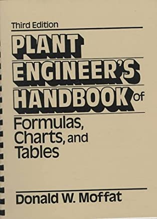 Plant Engineers Handbook of Formulas, Charts, and Tables by Donald W. Moffat (1991-07-01)