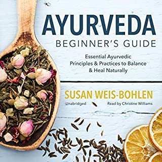 Ayurveda Beginner's Guide     Essential Ayurvedic Principles and Practices to Balance and Heal Naturally              By:                                                                                                                                 Susan Weis-Bohlen                               Narrated by:                                                                                                                                 Christine Williams                      Length: 5 hrs and 1 min     7 ratings     Overall 4.7