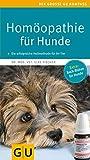 Homöopathie für Hunde: Die erfolgreiche Heilmethode jetzt auch für Ihren Liebling. Extra: Bach-Blüten