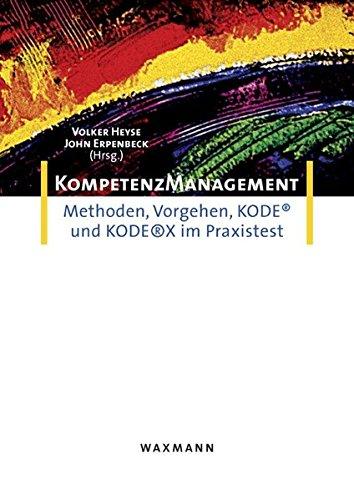 Kompetenzmanagement: Methoden, Vorgehen, KODE(R) und KODE(R)X im Praxistest (Kompetenzmanagement in der Praxis)