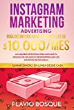 Instagram Marketing Advertising: Guía Definitiva para Generar más de $10.000/mes - Las mejores estrategias para impulsar tu negocio de afiliados y Dropshipping con los anuncios de Instagram