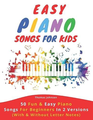 Easy Piano Songs For Kids: 50 Fun & Easy Piano Songs For Beginners In 2 Versions (With & Without Letter Notes)