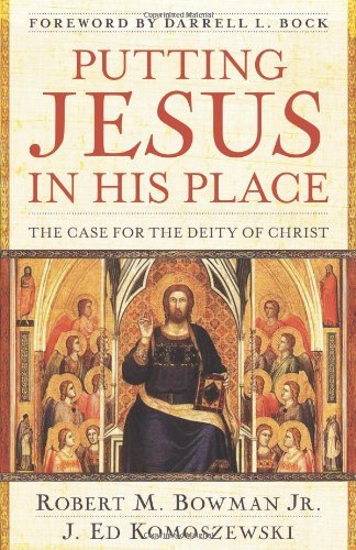 Ebook Putting Jesus In His Place The Case For The Deity Of Christ By Robert M Bowman Jr