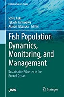 Fish Population Dynamics, Monitoring, and Management: Sustainable Fisheries in the Eternal Ocean (Fisheries Science Series)