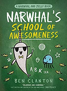 Narwhal's School of Awesomeness: Funniest children's graphic novel of 2021 for readers aged 5+ by [Ben Clanton]