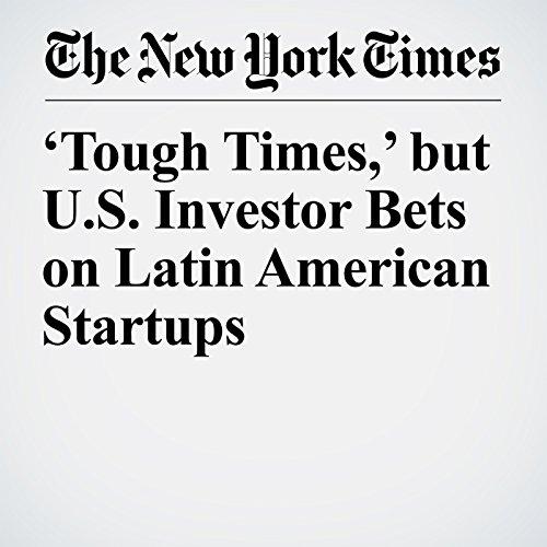 'Tough Times,' but U.S. Investor Bets on Latin American Startups copertina
