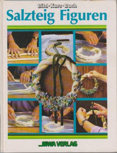 Salzteig - Figuren. Bild- Kurs- Buch