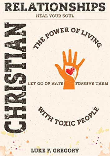 Christian Relationships The Power Of Living A Healthy Life With Toxic People And Letting Go Of