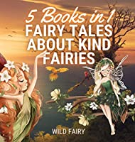 Fairy Tales About Kind Fairies: 5 Books in 1