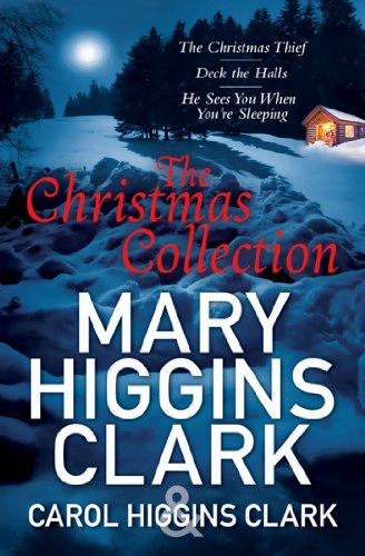 Mary & Carol Higgins Clark Christmas Collection: The Christmas Thief, Deck the Halls, He Sees You When You're Sleeping (English Edition)