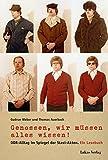 Genossen, wir müssen alles wissen!: DDR-Alltag im Spiegel der Stasi-Akten. Ein Lesebuch