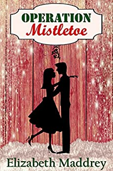Operation Mistletoe (Operation Romance Book 1) by [Elizabeth Maddrey]