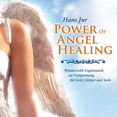 The Power Of Angel Healing: Wundervolle Engelsmusik zur Entspannung
