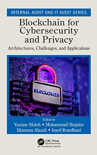Blockchain for Cybersecurity and Privacy: Architectures, Challenges, and Applications (Internal Audit and IT Audit)