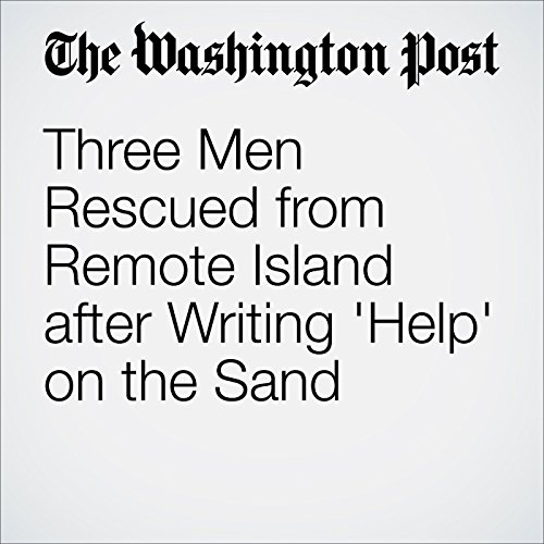 Three Men Rescued from Remote Island after Writing 'Help' on the Sand cover art