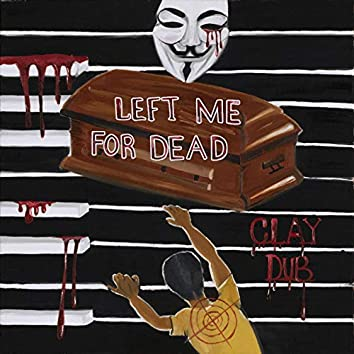 Left Me For Dead