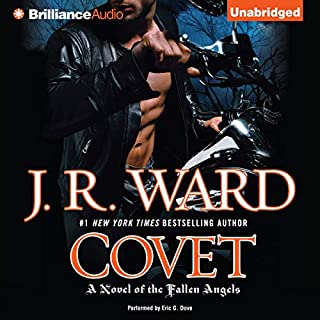 Covet     A Novel of the Fallen Angels, Book 1              By:                                                                                                                                 J. R. Ward                               Narrated by:                                                                                                                                 Eric G. Dove                      Length: 14 hrs and 41 mins     2,655 ratings     Overall 4.2