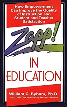 Paperback [(Zapp in Education #: How Empowerment Can Improve the Quality of Instruction ...)] [By (author) William C. Byham] published on (December, 1992) Book