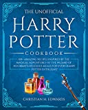 the unofficial harry potter cookbook: 100+ amazing recipes inspired by the magical adventures of the wizard of hogwarts.delicious meals for every harry potter enthusiast (english edition)