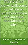 Effects of red clover isoflavones on tall fescue seed fermentation and microbial populations in vitro (English Edition)