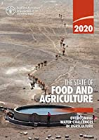 The State of Food and Agriculture 2020: Overcoming Water Challenges in Agriculture (The State of Food and Agriculture (SOFA))