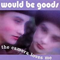 The Camera Loves Me by Would Be Goods (2003-02-12)