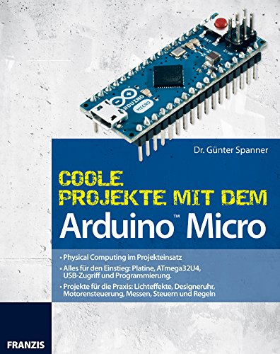 Coole Projekte mit dem Arduino Micro (PC & Elektronik) (German Edition)