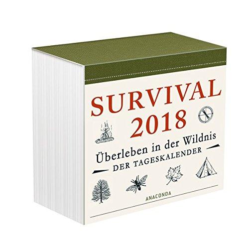 Survival 2018 - Überleben in der Wildnis Tageskalender (Abreißkalender, Überlebenstechnik)