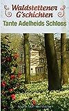 Waldstettener G`schichten von Brigitte Teufl-Heimhilcher