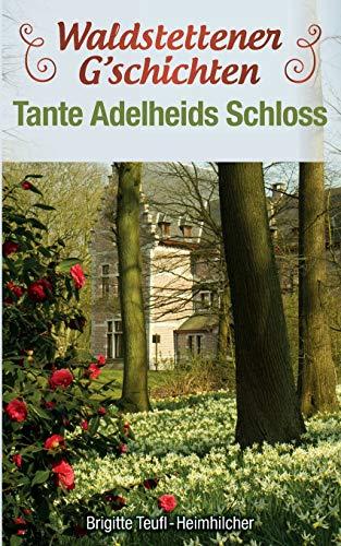 Buchseite und Rezensionen zu 'Waldstettener G`schichten: Tante Adelheids Schloss (Waldstettener Geschichten)' von Brigitte Teufl-Heimhilcher