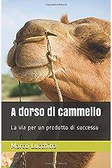 A dorso di cammello: La via per un prodotto di successo (The Camel Theory) (Italian Edition) Paperback