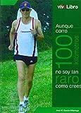 Aunque corro 100 kilómetros no soy tan raro como crees (Colección viveLibro)