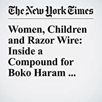 Women, Children and Razor Wire: Inside a Compound for Boko Haram Families's image