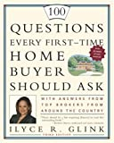 100 Questions Every First-Time Home Buyer Should Ask: With Answers from Top Brokers from Around the Country Paperback – May 24, 2005 by Ilyce R. Glink (Author)