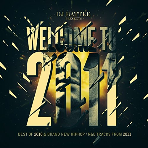 Welcome to 2011 (Best Of 2010 & Brand New HipHop / R&B Tracks from 2011) [Explicit]