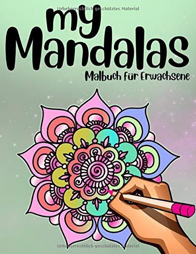 My Mandalas  Malbuch Für Erwachsene: Ausmalbuch zum Entspannen & Träumen Meditationsbilder zur Steigerung der Konzentration & Lebensfreude Einseitiger ... und aufhängen Für Männer & Frauen
